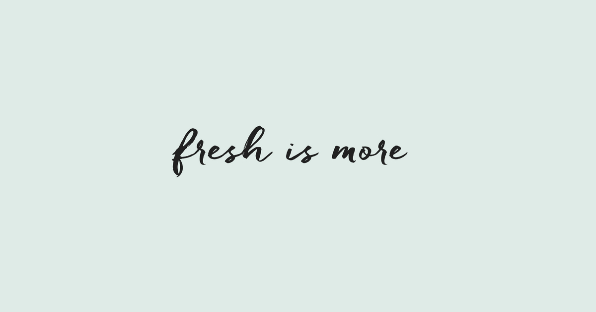 Fresh is more